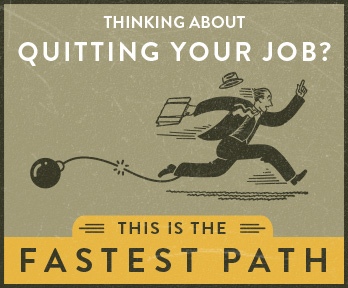 The fastest path to quitting your job →