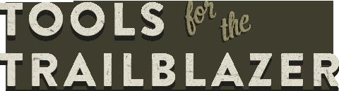 Tools for the Trailblazer